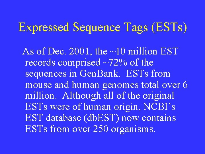 Expressed Sequence Tags (ESTs) As of Dec. 2001, the ~10 million EST records comprised