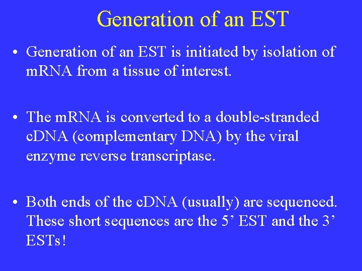 Generation of an EST • Generation of an EST is initiated by isolation of