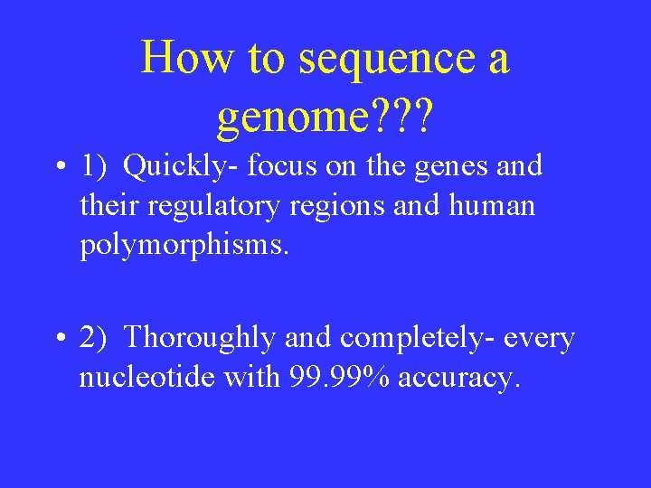 How to sequence a genome? ? ? • 1) Quickly- focus on the genes