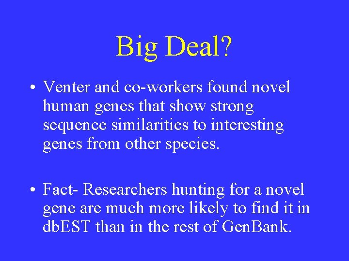Big Deal? • Venter and co-workers found novel human genes that show strong sequence