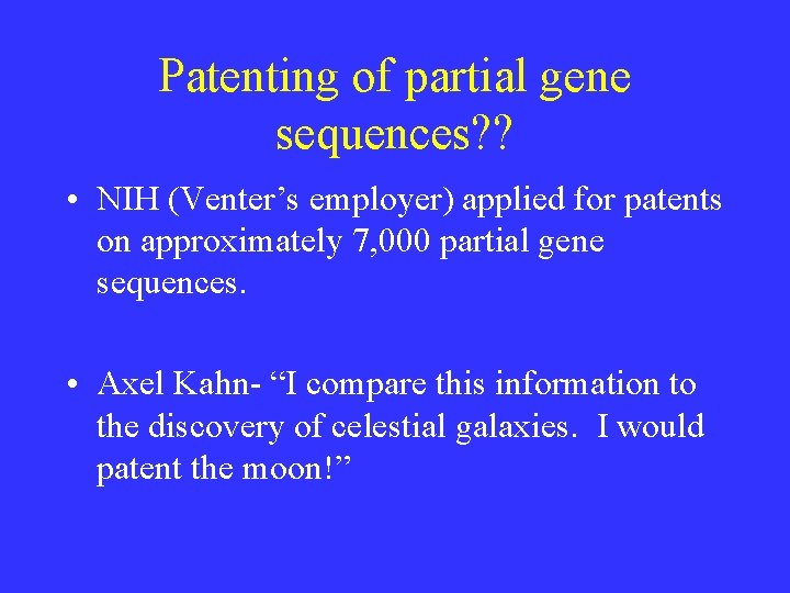 Patenting of partial gene sequences? ? • NIH (Venter's employer) applied for patents on
