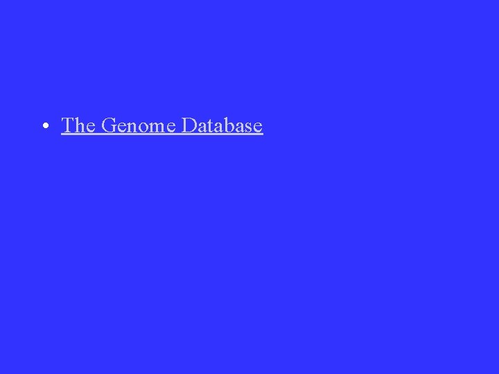 • The Genome Database