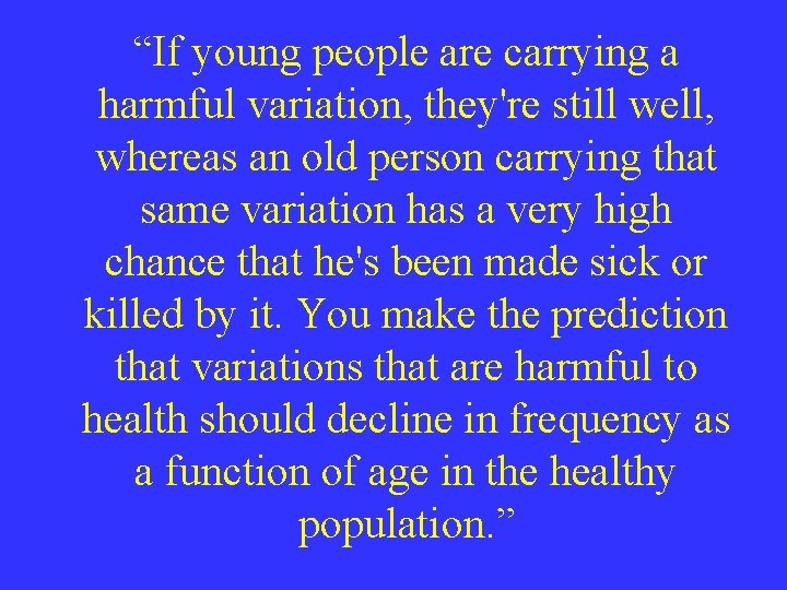"""""""If young people are carrying a harmful variation, they're still well, whereas an old"""