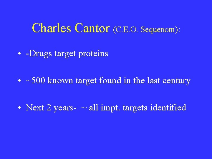 Charles Cantor (C. E. O. Sequenom): • -Drugs target proteins • ~500 known target