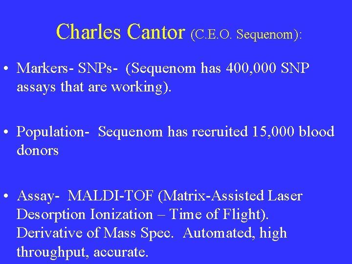 Charles Cantor (C. E. O. Sequenom): • Markers- SNPs- (Sequenom has 400, 000 SNP