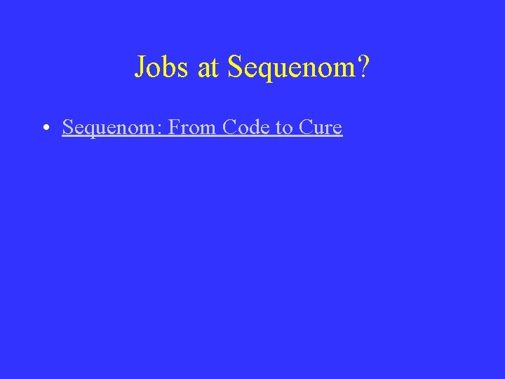 Jobs at Sequenom? • Sequenom: From Code to Cure