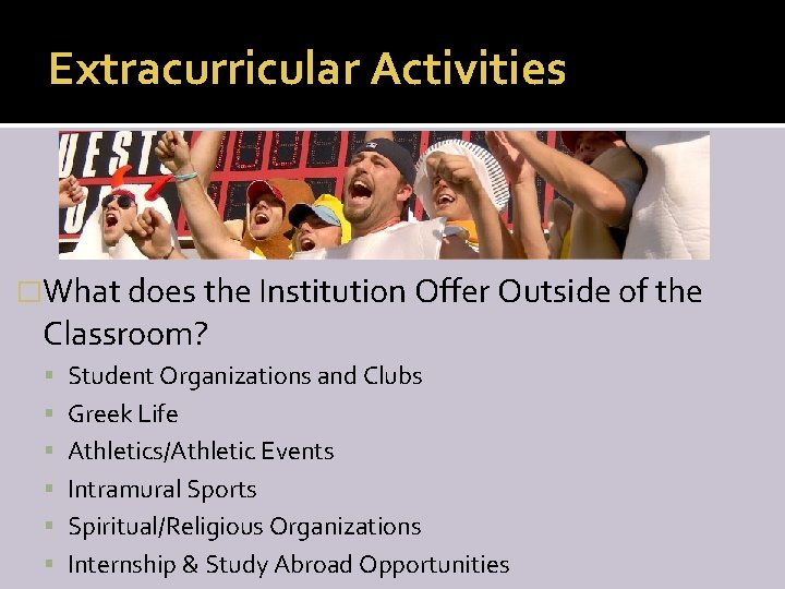 Extracurricular Activities �What does the Institution Offer Outside of the Classroom? Student Organizations and