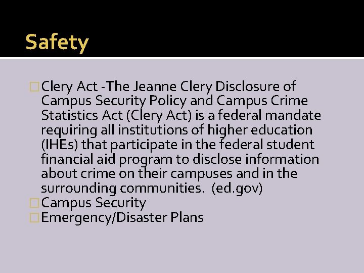 Safety �Clery Act -The Jeanne Clery Disclosure of Campus Security Policy and Campus Crime