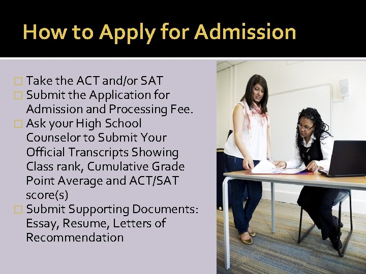 How to Apply for Admission � Take the ACT and/or SAT � Submit the