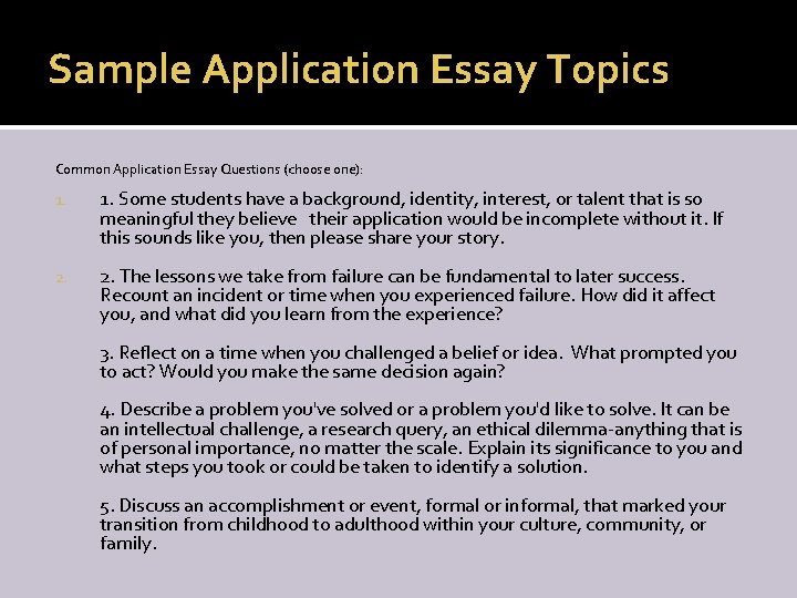 Sample Application Essay Topics Common Application Essay Questions (choose one): 1. 2. 1. Some