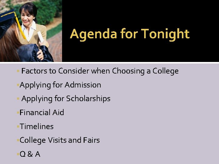 Agenda for Tonight Factors to Consider when Choosing a College Applying for Admission Applying