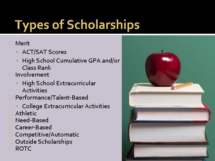 Types of Scholarships � � � � � Merit ACT/SAT Scores High School Cumulative