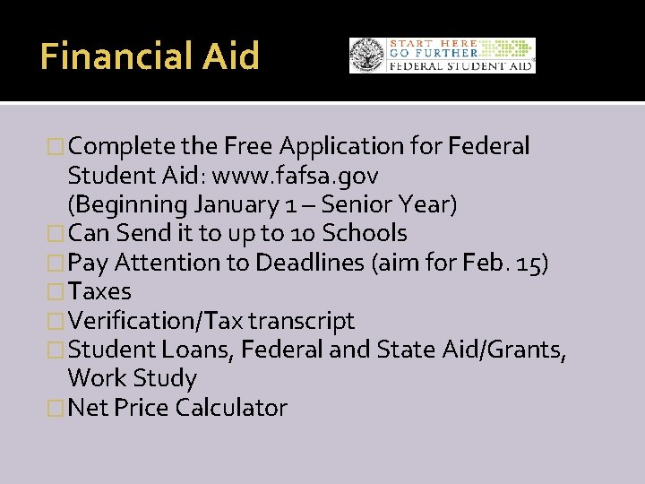 Financial Aid �Complete the Free Application for Federal Student Aid: www. fafsa. gov (Beginning