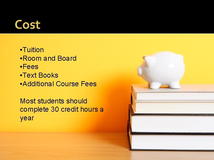 Cost • Tuition • Room and Board • Fees • Text Books • Additional