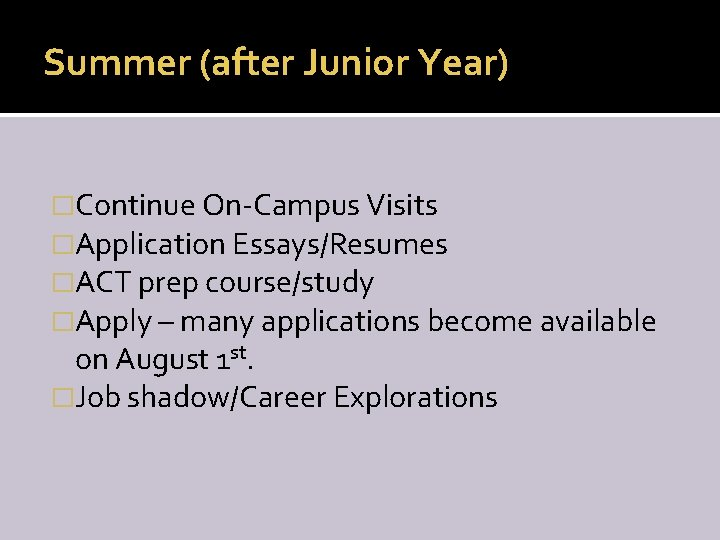 Summer (after Junior Year) �Continue On-Campus Visits �Application Essays/Resumes �ACT prep course/study �Apply –