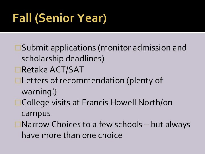 Fall (Senior Year) �Submit applications (monitor admission and scholarship deadlines) �Retake ACT/SAT �Letters of