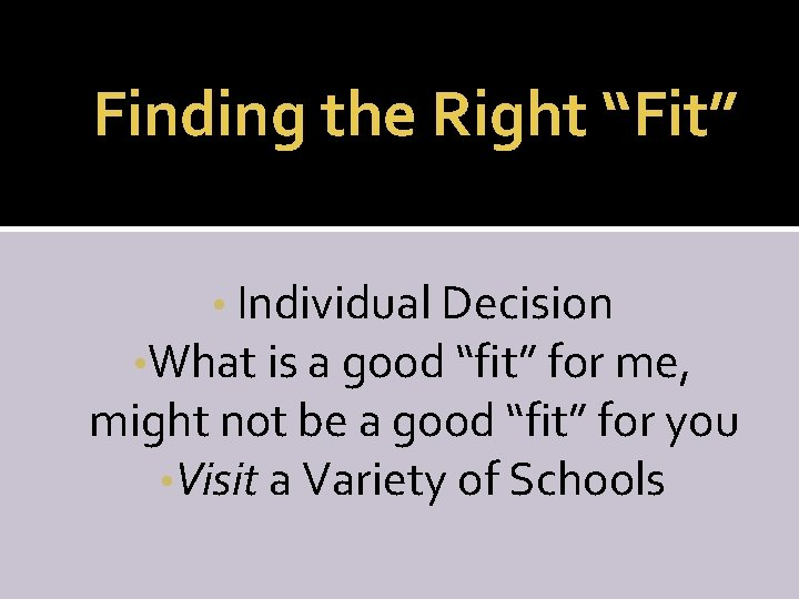 """Finding the Right """"Fit"""" • Individual Decision • What is a good """"fit"""" for"""