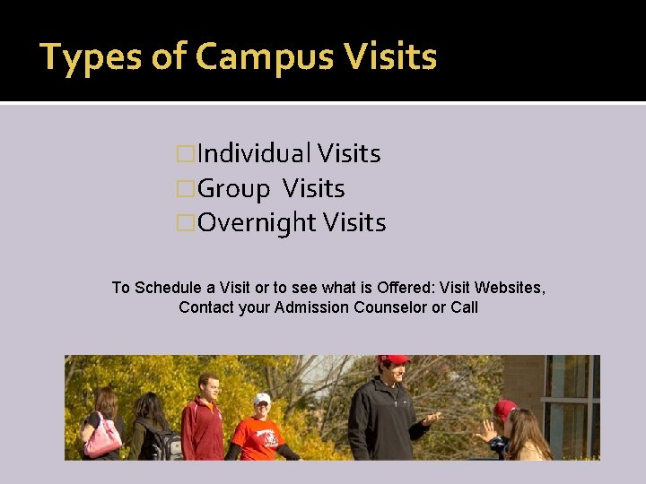 Types of Campus Visits �Individual Visits �Group Visits �Overnight Visits To Schedule a Visit