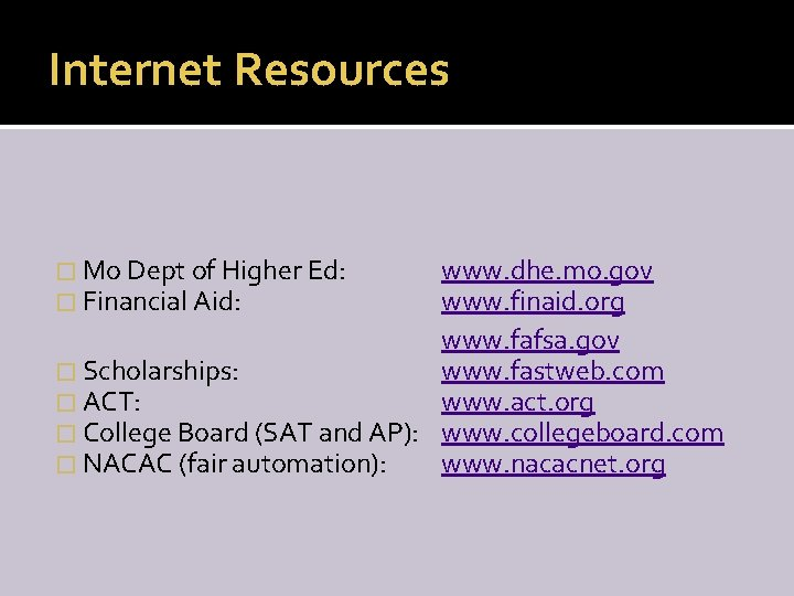 Internet Resources � Mo Dept of Higher Ed: � Financial Aid: www. dhe. mo.