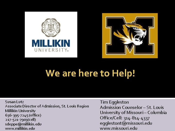 We are here to Help! Susan Lutz Associate Director of Admission, St. Louis Region