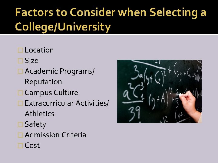 Factors to Consider when Selecting a College/University � Location � Size � Academic Programs/