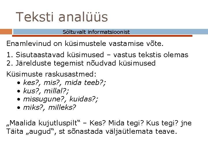 Teksti analüüs Sõltuvalt informatsioonist Enamlevinud on küsimustele vastamise võte. 1. Sisutaastavad küsimused – vastus