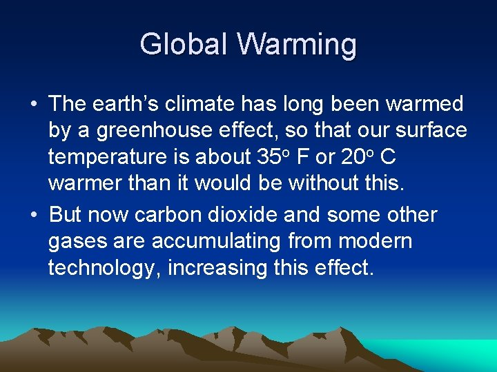 Global Warming • The earth's climate has long been warmed by a greenhouse effect,
