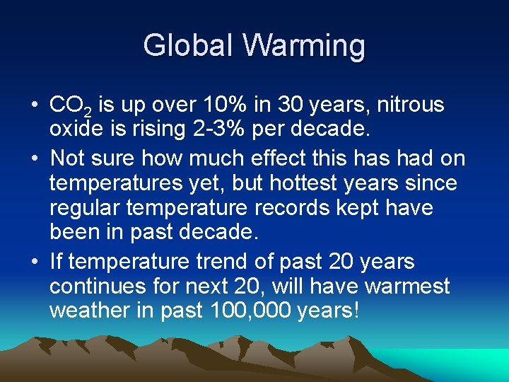 Global Warming • CO 2 is up over 10% in 30 years, nitrous oxide