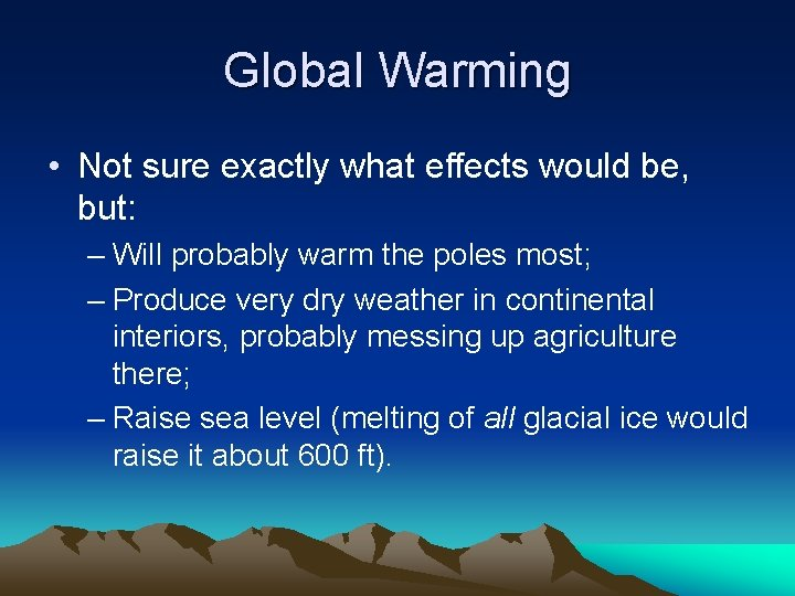 Global Warming • Not sure exactly what effects would be, but: – Will probably