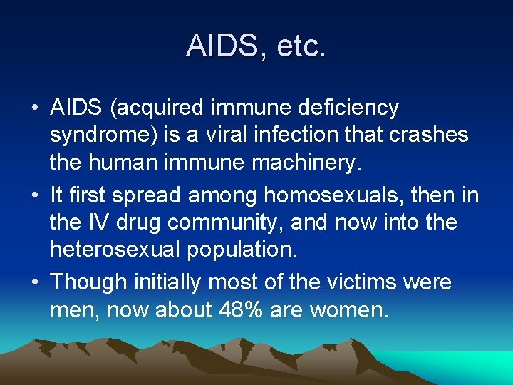 AIDS, etc. • AIDS (acquired immune deficiency syndrome) is a viral infection that crashes