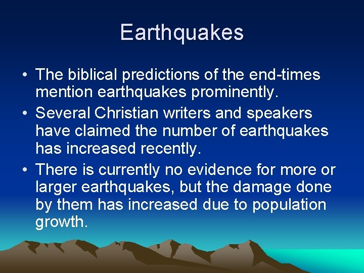 Earthquakes • The biblical predictions of the end-times mention earthquakes prominently. • Several Christian