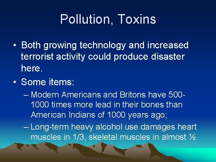 Pollution, Toxins • Both growing technology and increased terrorist activity could produce disaster here.