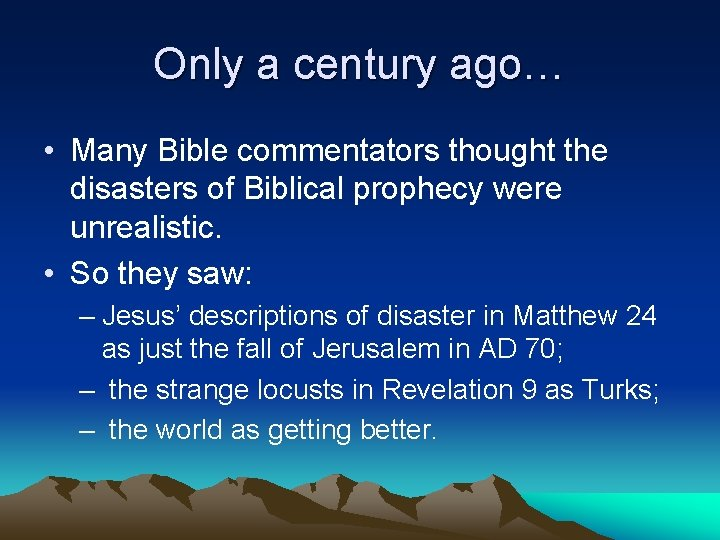 Only a century ago… • Many Bible commentators thought the disasters of Biblical prophecy
