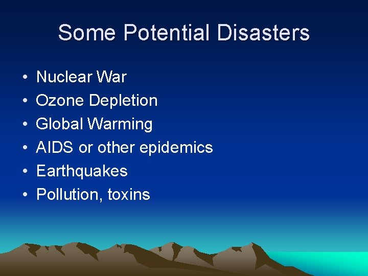 Some Potential Disasters • • • Nuclear War Ozone Depletion Global Warming AIDS or