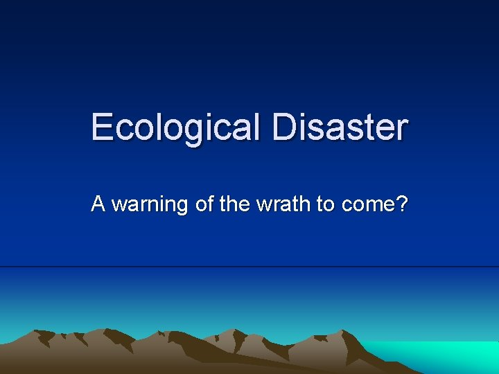 Ecological Disaster A warning of the wrath to come?