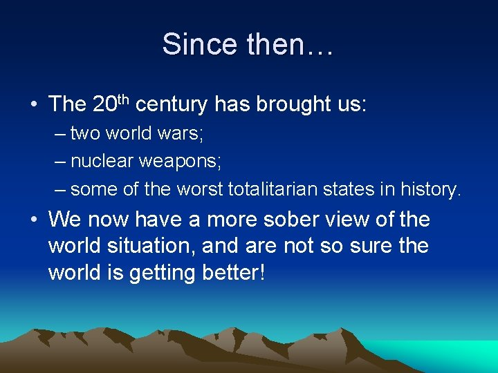 Since then… • The 20 th century has brought us: – two world wars;