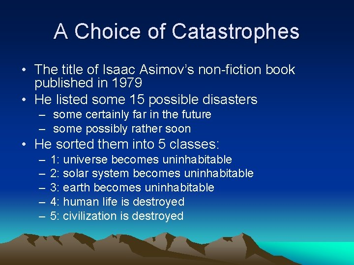 A Choice of Catastrophes • The title of Isaac Asimov's non-fiction book published in