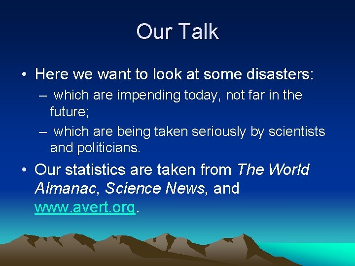 Our Talk • Here we want to look at some disasters: – which are