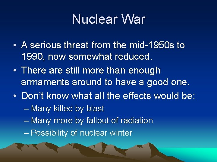 Nuclear War • A serious threat from the mid-1950 s to 1990, now somewhat
