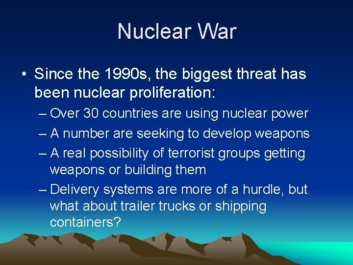 Nuclear War • Since the 1990 s, the biggest threat has been nuclear proliferation: