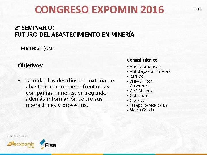 CONGRESO EXPOMIN 2016 2° SEMINARIO: FUTURO DEL ABASTECIMIENTO EN MINERÍA Martes 26 (AM) Objetivos: