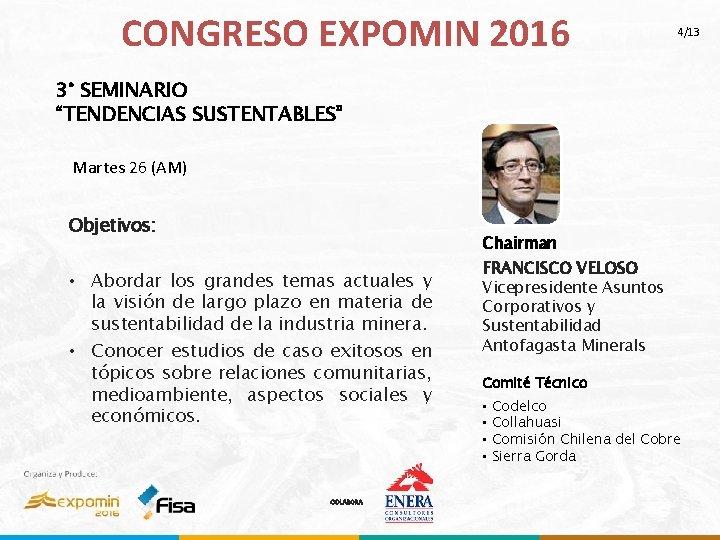 """CONGRESO EXPOMIN 2016 4/13 3° SEMINARIO """"TENDENCIAS SUSTENTABLES"""" Martes 26 (AM) Objetivos: Chairman •"""