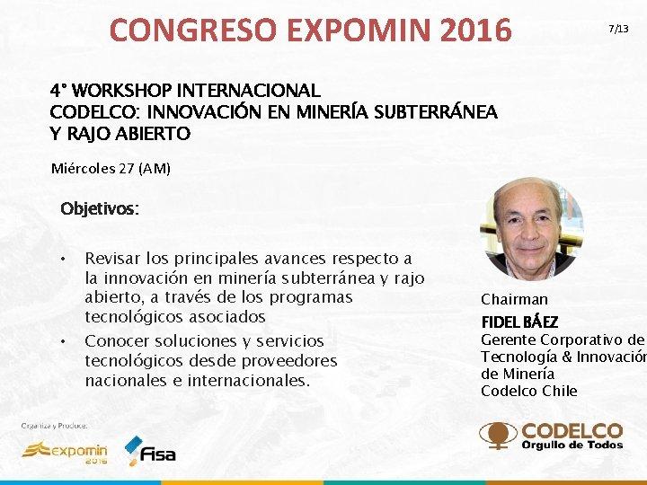 CONGRESO EXPOMIN 2016 7/13 4° WORKSHOP INTERNACIONAL CODELCO: INNOVACIÓN EN MINERÍA SUBTERRÁNEA Y RAJO