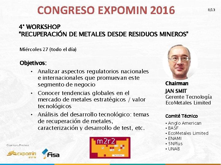 """CONGRESO EXPOMIN 2016 8/13 4° WORKSHOP """"RECUPERACIÓN DE METALES DESDE RESIDUOS MINEROS"""" Miércoles 27"""