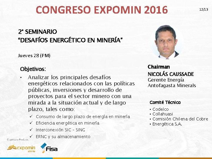 """CONGRESO EXPOMIN 2016 12/13 2° SEMINARIO """"DESAFÍOS ENERGÉTICO EN MINERÍA"""" Jueves 28 (PM) Objetivos:"""