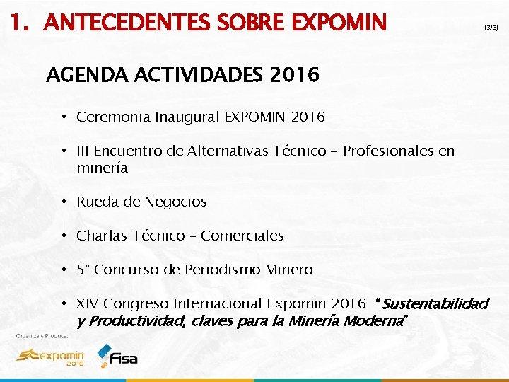 1. ANTECEDENTES SOBRE EXPOMIN (3/3) AGENDA ACTIVIDADES 2016 • Ceremonia Inaugural EXPOMIN 2016 •