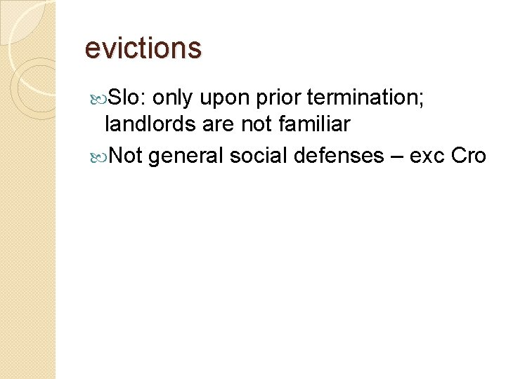 evictions Slo: only upon prior termination; landlords are not familiar Not general social defenses