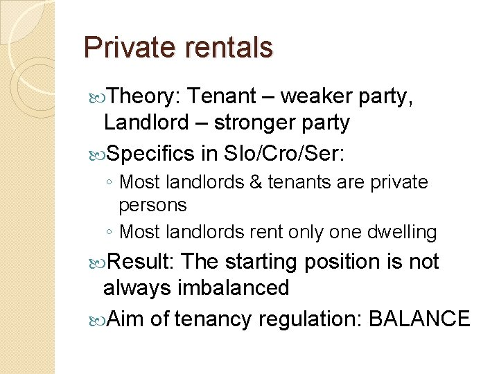 Private rentals Theory: Tenant – weaker party, Landlord – stronger party Specifics in Slo/Cro/Ser: