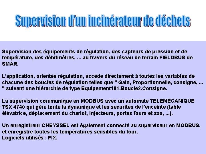 Supervision des équipements de régulation, des capteurs de pression et de température, des débitmètres,