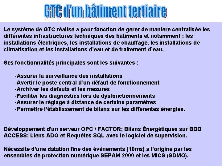 Le système de GTC réalisé a pour fonction de gérer de manière centralisée les